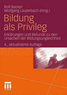 Bildung ALS Privileg: Erklarungen Und Befunde Zu Den Ursachen Der Bildungsungleichheit