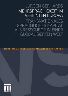 Mehrsprachigkeit Im Vereinten Europa: Transnationales Sprachliches Kapital ALS Ressource in Einer Globalisierten Welt