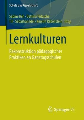Lernkulturen: Rekonstruktion Padagogischer Praktiken an Ganztagsschulen