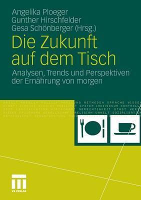 Die Zukunft Auf Dem Tisch: Analysen, Trends Und Perspektiven Der Ernahrung Von Morgen