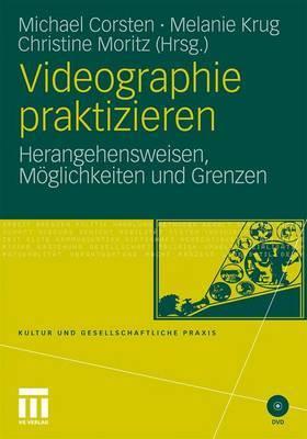 Videographie Praktizieren: Herangehensweisen, Moglichkeiten Und Grenzen