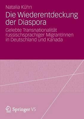 Die Wiederentdeckung Der Diaspora: Gelebte Transnationalitat Russischsprachiger Migrantinnen in Deutschland Und Kanada
