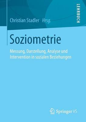Soziometrie: Messung, Darstellung, Analyse Und Intervention in Sozialen Beziehungen
