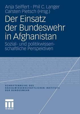Der Einsatz Der Bundeswehr in Afghanistan: Sozial- Und Politikwissenschaftliche Perspektiven