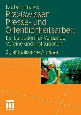 Praxiswissen Presse- Und Offentlichkeitsarbeit: Ein Leitfaden Fur Verbande, Vereine Und Institutionen