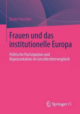 Frauen Und Das Institutionelle Europa: Politische Partizipation Und Reprasentation Im Geschlechtervergleich