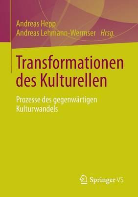 Transformationen Des Kulturellen: Prozesse Des Gegenwartigen Kulturwandels