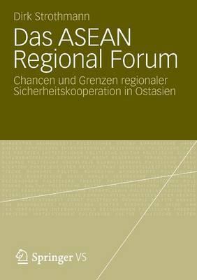 Das ASEAN Regional Forum: Chancen Und Grenzen Regionaler Sicherheitskooperation in Ostasien