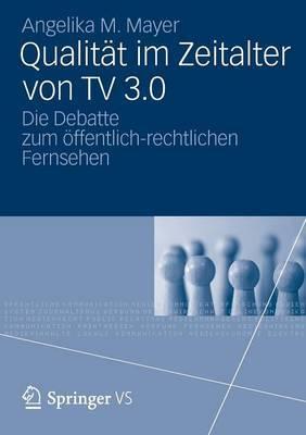 Qualitat Im Zeitalter Von TV 3.0: Die Debatte Zum Offentlich-Rechtlichen Fernsehen