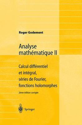 Analyse Mathmatique II/ Mathematical Analysis II: Calcul Diffrentiel Et Intgral, Sries De Fourier, Fonctions Holomorphes/ Differential and Integral Calculus, Fourier Series, Holomorphic Functions