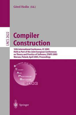 Compiler Construction: 12th International Conference, CC 2003 Held as Part of the Joint European Conferences on Theory and Practice of Software, ETAPS 2003, Warsaw, Poland, April 7-11, 2003 : Proceedings