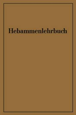 Hebammenlehrbuch: Auf Grund Der Funften Auflage Des Preussischen Hebammenlehrbuches