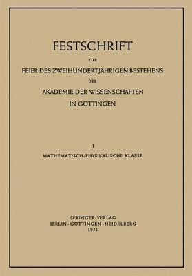 Festschrift Zur Feier Des Zweihundertjahrigen Bestehens Der Akademie Der Wissenschaften in Gattingen: I. Mathematisch-Physikalische Klasse