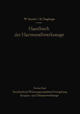 Handbuch Der Hartmetallwerkzeuge: Eine Anleitung Fur Die Werkstatt Und Fur Fachschulen Zweiter Band Rundlaufende Werkzeuge, Spanlose Formgebung Bergbau- Und Diamantwerkzeuge