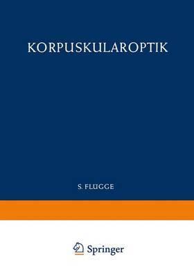 Optics of Corpuscles / Korpuskularoptik