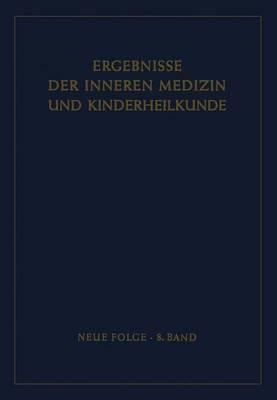 Ergebnisse Der Inneren Medizin Und Kinderheilkunde. Neue Folge / Advances in Internal Medicine and Pediatrics 8