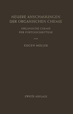 Neuere Anschauungen Der Organischen Chemie: Organische Chemie Fur Fortgeschrittene