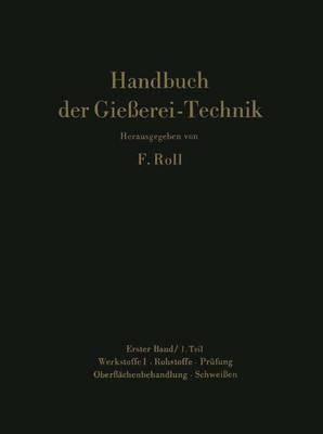 Handbuch Der Gieaerei-Technik: Band 1: Werkstoffe 1. Rohstoffe, Pra1/4fung, Oberflachen- Behandlung, Schweiaen