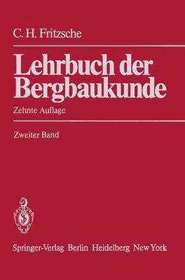 Lehrbuch Der Bergbaukunde Unter Besonderer Bera1/4cksichtigung Des Steinkohlenbergbaues: Band 2