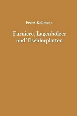 Furniere, Lagenholzer Und Tischlerplatten: Rohstoffe, Herstellung, Plankosten, Qualitatskontrolle Usw.