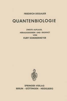 Quantenbiologie: Einfuhrung in Einen Neuen Wissenszweig. Mit Dem Beitrag Friedrich Dessauer Zum Gedachtnis Von Boris Rajewsky