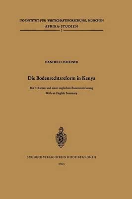 Die Bodenrechtsreform in Kenya: Studie Uber die Anderung der Bodenrechtsverhaltnisse Im Zuge der Agrarreform Unter Besonderer Berucksichtigung des Kikuyu-Stammesgebietes