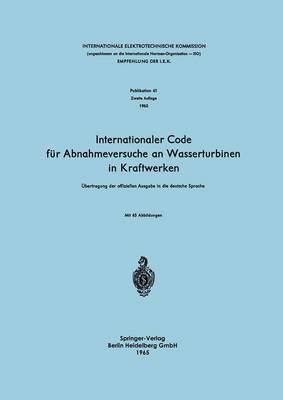 Internationaler Code für Abnahmeversuche an Wasserturbinen in Kraftwerken: Übertragung der offiziellen Ausgabe in die deutsche Sprache