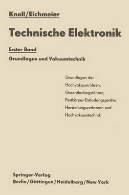 Technische Elektronik: Erster Band Grundlagen Und Vakuumtechnik