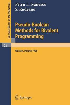 Pseudo-Boolean Methods for Bivalent Programming: Lecture at the First European Meeting of the Institute of Management Sciences and of the Econometric Institute, Warsaw, September 2-7, 1966