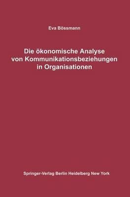Die Okonomische Analyse Von Kommunikationsbeziehungen in Organisationen