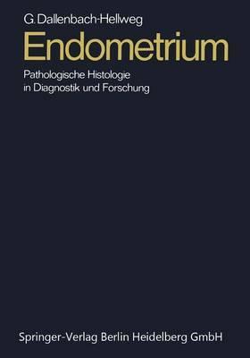 Endometrium: Pathologische Histologie in Diagnostik Und Forschung