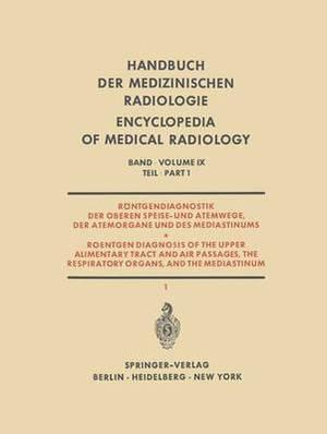 Rontgendiagnostik Der Oberen Speise- Und Atemwege, Der Atemorgane Und Des Mediastinums: Teil 1 / Part 1: Roentgen Diagnosis of the Upper Alimentary Tract and Air Passages, the Respiratory Organs, and the Mediastinum