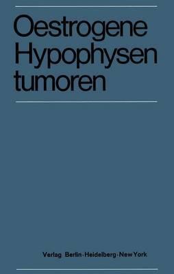 Oestrogene Hypophysentumoren: 15. Symposion Der Deutschen Gesellschaft Fur Endokrinologie in Koln Vom 6. 8. Marz 1969