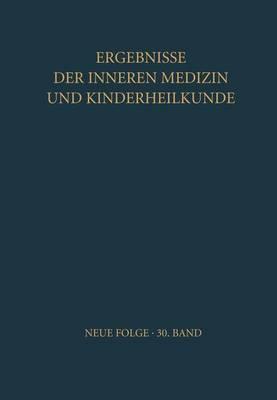 Ergebnisse Der Inneren Medizin Und Kinderheilkunde. Neue Folge / Advances in Internal Medicine and Pediatrics 30