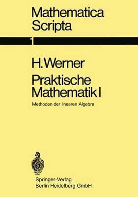 Praktische Mathematik I: Methoden Der Linearen Algebra. Vorlesungen Gehalten Im Wintersemester 1968/69
