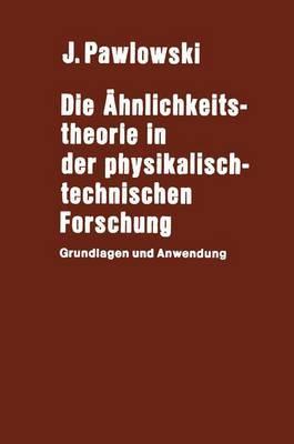 Die A hnlichkeitstheorie in Der Physikalisch-Technischen Forschung: Grundlagen Und Anwendung