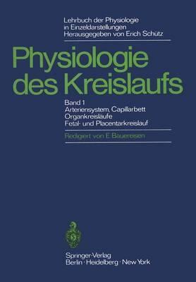 Lehrbuch Der Physiologie in Zusammenhangenden Einzeldarstellungen: Physiologie Des Kreislaufs I. Arteriensystem, Capillarbett, Organkreislaufe, Fetal- Und Placentarkreislauf