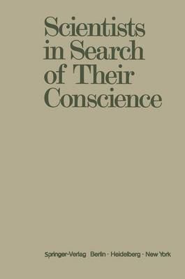 Scientists in Search of Their Conscience: Proceedings of a Symposium On: The Impact of Science on Society, Organised by the European Committee of the Weizmann Institute of Science, Brussels, June 28-29, 1971