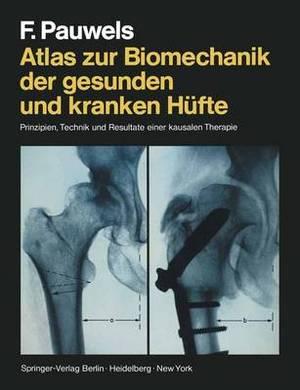 Atlas Zur Biomechanik Der Gesunden Und Kranken Hufte: Prinzipien, Technik Und Resultate Einer Kausalen Therapie