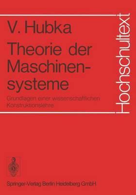 Theorie Der Maschinensysteme: Grundlagen Einer Wissenschaftlichen Konstruktionslehre