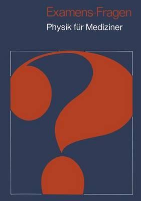 Examens-Fragen Physik Fur Mediziner (1. Aufl. 1973. Korr. Nachdruck)