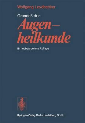 Grundri Der Augenheilkunde: Mit Einem Repetitorium Und Einer Sammlung Von Examensfragen Fur Studenten (18., Neubearb. Aufl.)