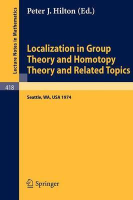 Localization in Group Theory and Homotopy Theory and Related Topics: Battelle Seattle 1974 Seminar