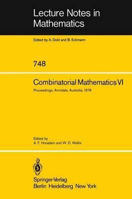 Combinatorial Mathematics VI: Proceedings of the Sixth Australian Conference on Combinatorial Mathematics. Armidale, Australia, August 1978: No. VI