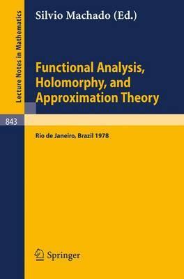 Functional Analysis, Holomorphy, and Approximation Theory: Proceedings of the Seminario De Analise Functional Holomorfia e Teoria Da Aproximacao, Universidade Federal Do Rio De Janeiro, Brazil, August 7-11, 1978