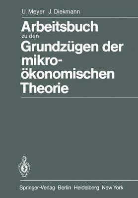 Arbeitsbuch zu den Grundzugen der Mikrookonomischen Theorie