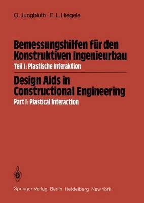 Bemessungshilfen fur den Konstruktiven Ingenieurbau / Design AIDS in Constructional Engineering: Teil I / Part I: Plastische Interaktion / Plastical Interaction