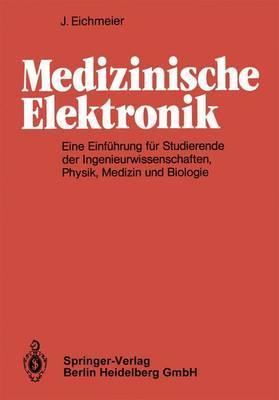 Medizinische Elektronik: Eine Einfahrung Fur Studierende Der Ingenieurwissenschaften, Physik, Medizin Und Biologie
