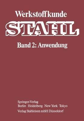 Werkstoffkunde Stahl: Band 2: Anwendung