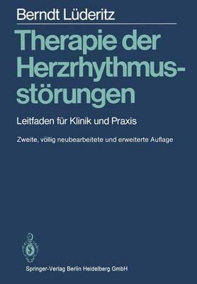 Therapie Der Herzrhythmusst Rungen: Leitfaden Fur Klinik Und Praxis (2., V Llig Neubearb. U. Erw. A)